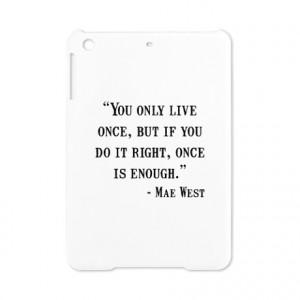 ... Diem Gifts > Carpe Diem Tablet Cases > Mae West Quote iPad Mini Case