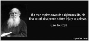 ... his first act of abstinence is from injury to animals. - Leo Tolstoy