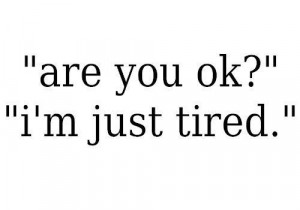 Are You Ok I'm Just Tired