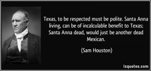 Texas, to be respected must be polite. Santa Anna living, can be of ...