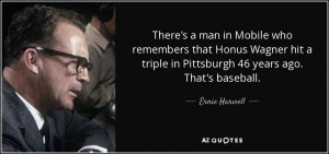 There's a man in Mobile who remembers that Honus Wagner hit a triple ...