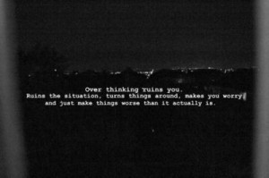 black and white, dark, over thinking, quote, ruins, text, worry, worse