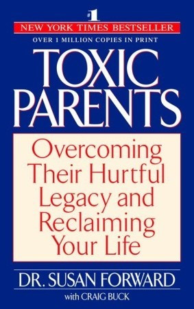 Toxic Parents: Overcoming Their Hurtful Legacy and Reclaiming Your ...