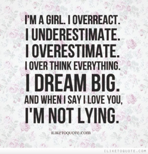 ... everything. I dream big. And when I say I love you, I'm not lying
