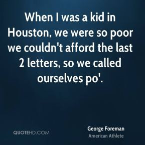george-foreman-george-foreman-when-i-was-a-kid-in-houston-we-were-so ...
