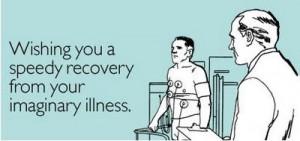 Hypochondriac? It is NOT in my Head.