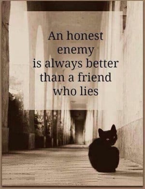 Honest enemy vs lying friend