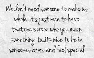 ... you mean something to its nice to be in someones arms and feel special