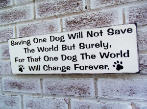Unique Signs & Coasters > ♥ Home, Family > Dog rescue, quote sign ...