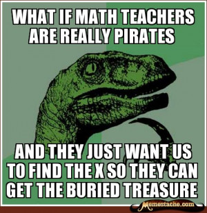Philosoraptor - What if math teachers are really Pirates