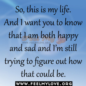 know that i am both happy and sad and i m still trying to figure out ...