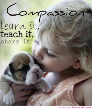 Compassion Learn It Teach It And Share It A Animal Picture With Quote