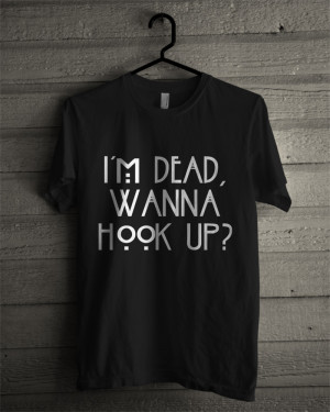 Dead Wanna Hook Up Quotes Inspired Black T Shirt Unisex Adult