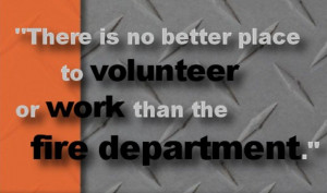 Volunteer Firefighter Quotes Place to volunteer or work