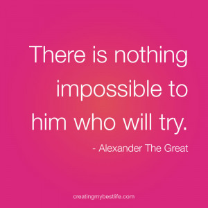 Daily best life quote: there is nothing impossible to him who will try ...