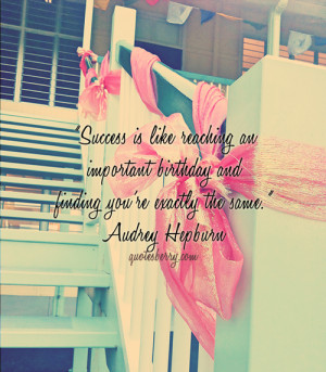 Success is like reaching an important birthday and finding you're ...