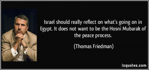 ... want to be the Hosni Mubarak of the peace process. - Thomas Friedman