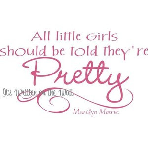 Marilyn Monroe Quote All little girls should be told they're pretty ...