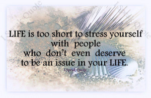 Life Quotes short stress deserve issue