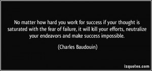 No matter how hard you work for success if your thought is saturated ...