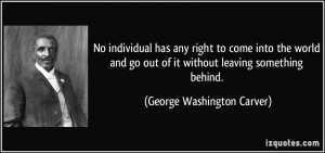 No individual has any right to come into the world and go out of it ...
