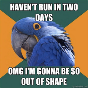 Runner Humor:Haven't run in two days. OMG, I'm gonna be so out of ...