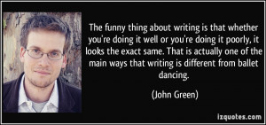 The funny thing about writing is that whether you're doing it well or ...