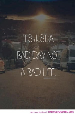 its-just-a-bad-day-life-quotes-sayings-pictures.jpg