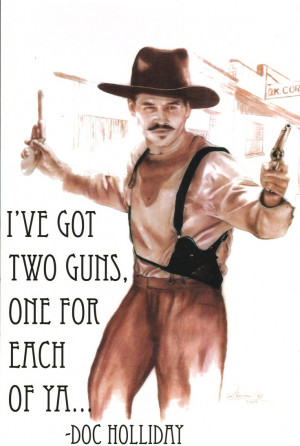 Val Kilmer Doc Holliday Quotes Doc holliday, hand drawn...2-guns. in ...