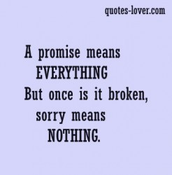 ... Everything But Once Is It Broken, Sorry Means Nothing ~ Apology Quote