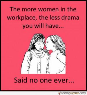 crazyhyena.comwomen-at-workplace-drama-quote.jpg