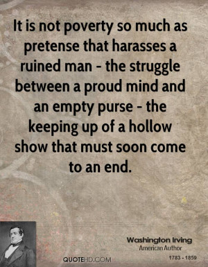 It is not poverty so much as pretense that harasses a ruined man - the ...