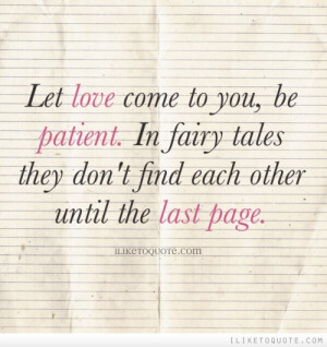 ... patient. In fairy tales they don't find each other until the last page