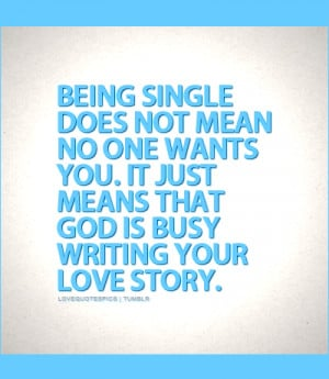 Being single does not mean no one wants you. It just means that god is ...
