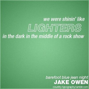 Jake Owen, never gonna grow up oh ohh ohh never gonna slow down ohhh ...