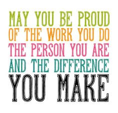 am PROUD!! I love my job...my life...and I have the most AMAZING ...