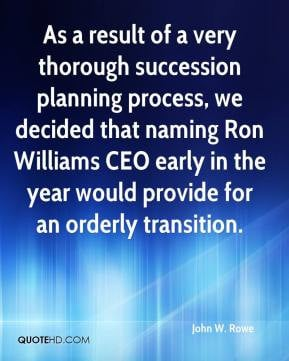 As a result of a very thorough succession planning process, we decided ...
