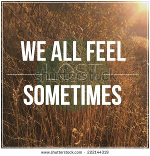 Inspirational Typographic Quote - We all feel lost sometimes - stock ...