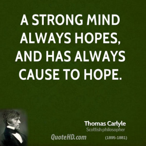 strong mind always hopes, and has always cause to hope.