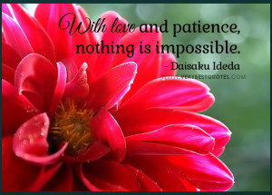 ... patience-quotes-nothing-is-impossible-quotes.-Daisaku-Ideda-quotes.jpg