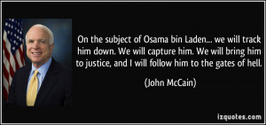 On the subject of Osama bin Laden... we will track him down. We will ...
