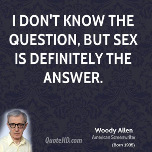 don't know the question, but sex is definitely the answer.