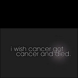 Hate is a powerful word... I HATE cancer!