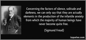 Concerning the factors of silence, solitude and darkness, we can only ...