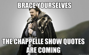 CHappelle show quotes are coming - BRACE YOURSELVES The CHappelle show ...