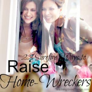 Are You Raising a Home-Wrecker?
