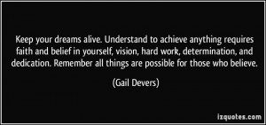 dreams alive. Understand to achieve anything requires faith and belief ...