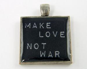 Make Love Not War Pendant - Quote Black White Silver Peace Jewelry