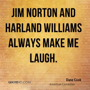 Jim Norton and Harland Williams always make me laugh.