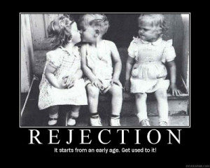 ... is rejection if one has a high rejection tolerance the chances